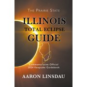 2024 Total Eclipse State Guide: Illinois Total Eclipse Guide: Official Commemorative 2024 Keepsake Guidebook (Paperback)(Large Print)