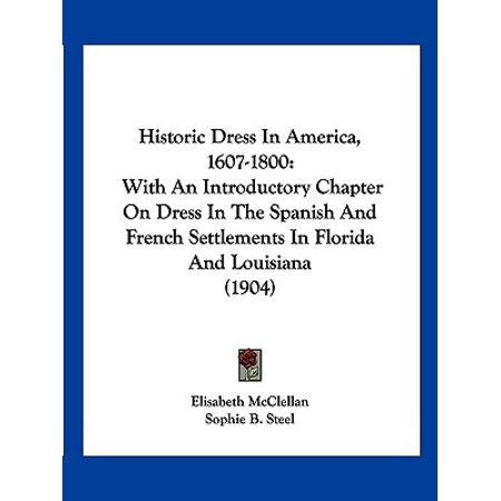 Historic Dress in America, 1607-1800 : With an Introductory Chapter on Dress in the Spanish and French Settlements in Florida and Louisiana (1904)](Spanish Dresses)