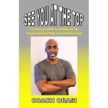 See YOU at the TOP: A Practical Guide to Getting off the Couch and Reaching your Fitness Goals - eBook