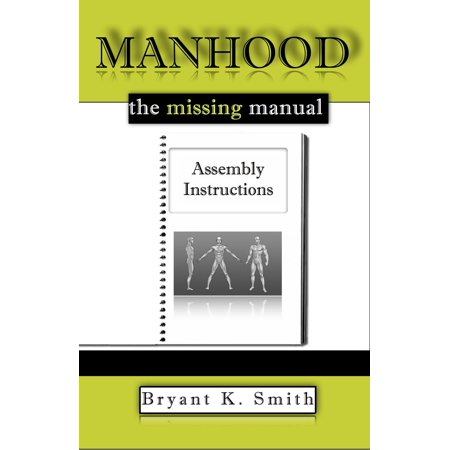 Manhood, The Missing Manual: Assembly Instructions - (Assembly Instruction Manual)