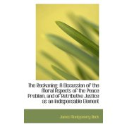 The Reckoning : A Discussion of the Moral Aspects of the Peace Problem, and of Retributive Justice as