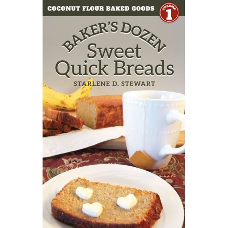 Baker's Dozen Sweet Quick Breads (Coconut Flour Baked Goods Book 1) - eBook ()