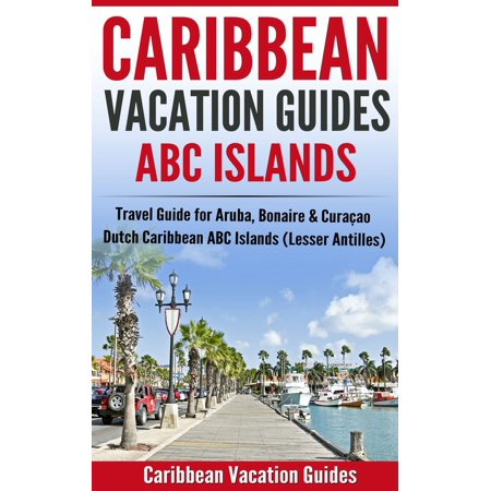 Caribbean Vacation Guides - ABC Islands - eBook
