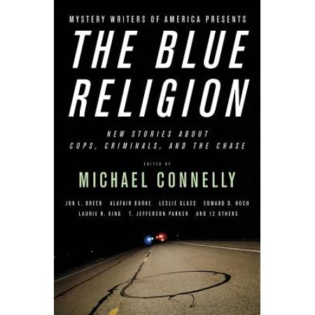 Mystery Writers of America Presents The Blue Religion : New Stories about Cops, Criminals, and the