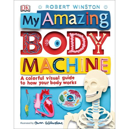My Amazing Body Machine : A Colorful Visual Guide to How Your Body Works ()
