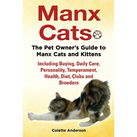 Manx Cats, The Pet Owner's Guide to Manx Cats and Kittens, Including Buying, Daily Care, Personality, Temperament, Health, Diet, Clubs and Breeders - (Best Bengal Cat Breeders)