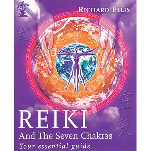 Reiki and the Seven Chakras: Your Essential Guide
