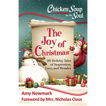 Chicken Soup for the Soul:  The Joy of Christmas : 101 Holiday Tales of Inspiration, Love and (Chicken Soup For The Soul Love Poems)