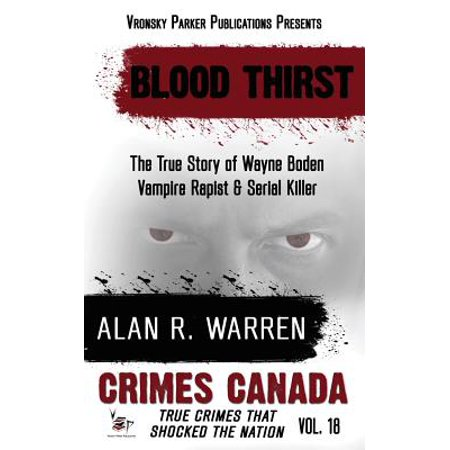 Blood Thirst : True Story of Wayne Boden: Vampire, Rapist, Serial Killer
