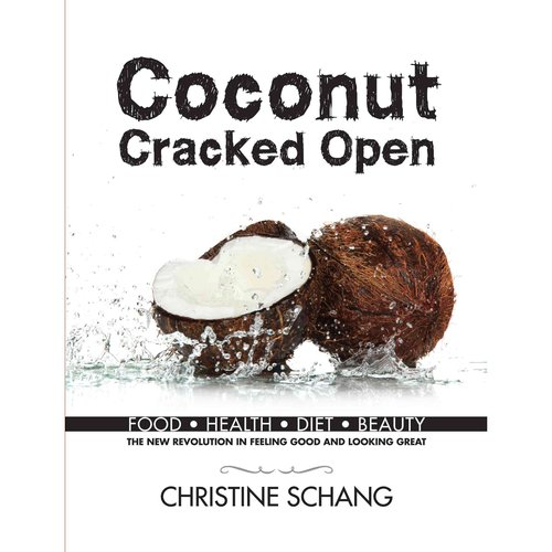 Coconut Cracked Open: Food, Health, Diet, Beauty: the New Revolution in Feeling Good and Looking Great