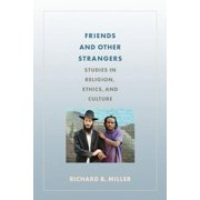 Friends and Other Strangers : Studies in Religion, Ethics, and Culture