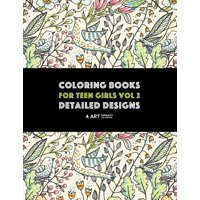 Coloring Books For Teen Girls Vol 2: Detailed Designs: Advanced Designs For Older Girls & Teenagers; Zendoodle Birds, Peacocks, Owls, Rabbits, Butterflies, Unicorns, Hearts, Flowers, Swirls & Geometri