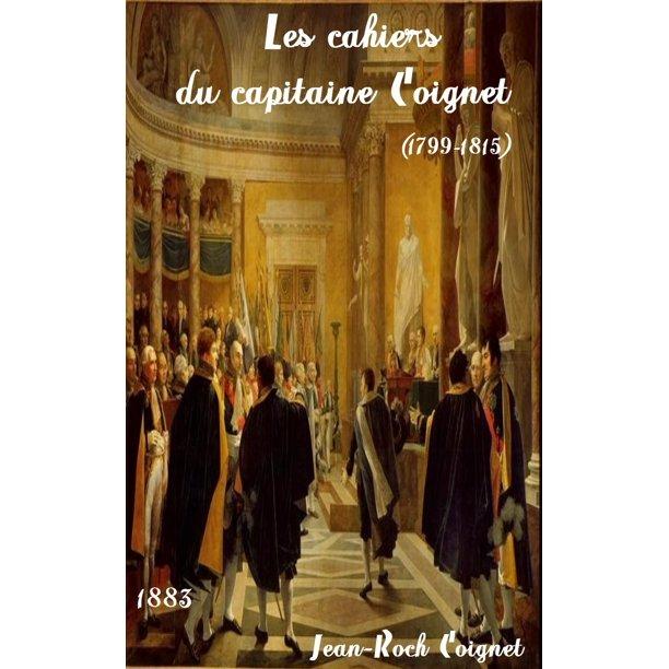 Les cahiers du capitaine Coignet (1799-1815) (Éd.1883) - Jean-Roch Coignet