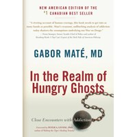 In the Realm of Hungry Ghosts : Close Encounters with Addiction (Paperback)