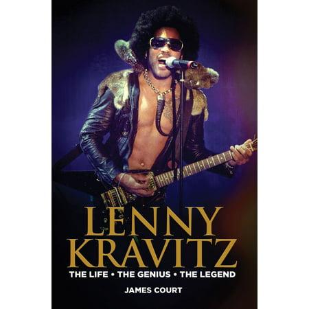 Lenny Kravitz: The Life The Genius The Legend - eBook