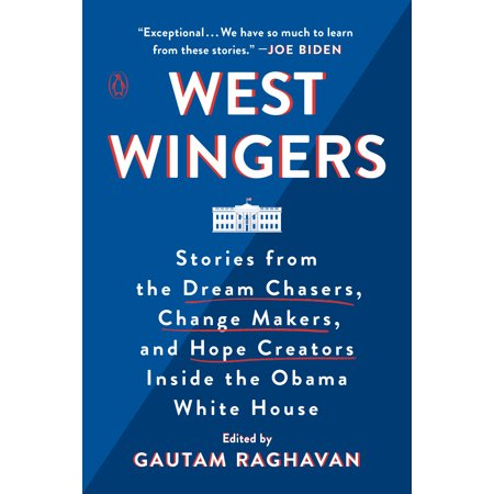 West Wingers : Stories from the Dream Chasers, Change Makers, and Hope Creators Inside the Obama White House