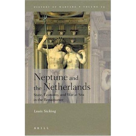 Neptune and the Netherlands: State, Economy, and War at Sea in the Renaissance