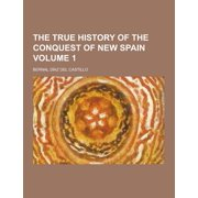 The True History of the Conquest of New Spain Volume 1
