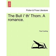 The Bull I' Th' Thorn. a Romance.