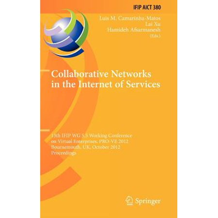 Collaborative Networks in the Internet of Services : 13th Ifip Wg 5.5 Working Conference on Virtual Enterprises, Pro-Ve 2012, Bournemouth, Uk, October 1-3, 2012, Proceedings