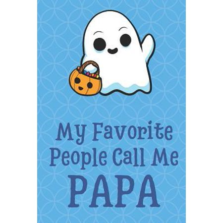 My Favorite People Call Me Papa: Halloween Spooky Ghost Funny Cute Father's Day Journal Notebook From Sons Daughters Girls and Boys of All Ages. Great (Halloween Called Devil's Day)