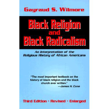 Black Religion and Black Radicalism : An Interpretation of the Religious History of African (Religion And The Founding Of The American Republic)