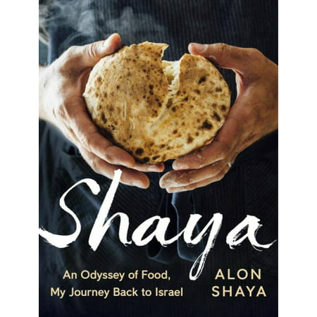 Shaya : An Odyssey of Food, My Journey Back to Israel (Israel Food)