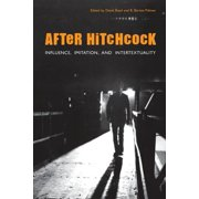After Hitchcock : Influence, Imitation, and Intertextuality