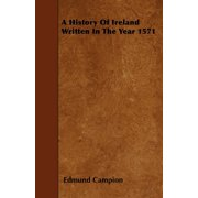 A History of Ireland Written in the Year 1571