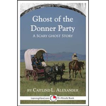 The Ghost of the Donner Party: A Scary 15-Minute Ghost Story - eBook (Short Scary Ghost Stories For Halloween)