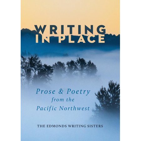 Writing In Place: Prose & Poetry from the Pacific Northwest
