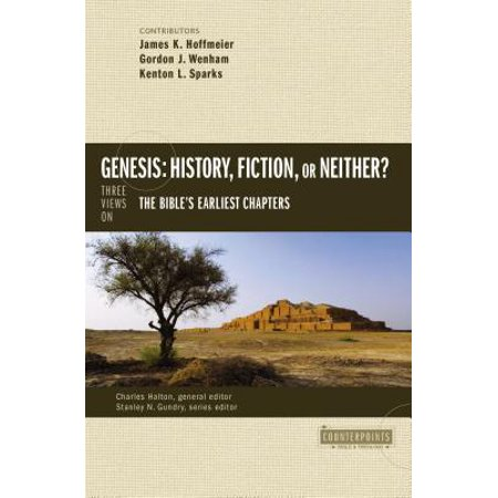 Genesis: History, Fiction, or Neither? : Three Views on the Bible's Earliest