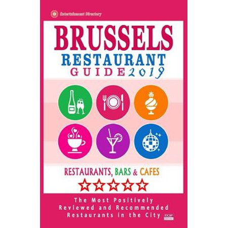 Brussels Restaurant Guide 2019 : Best Rated Restaurants in Brussels, Belgium - 500 Restaurants, Bars and Caf�s Recommended for Visitors,
