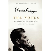 The Notes : Ronald Reagan's Private Collection of Stories and Wisdom