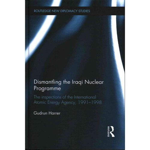 Dismantling the Iraqi Nuclear Programme: The Inspections of the International Atomic Energy Agency, 1991-1998