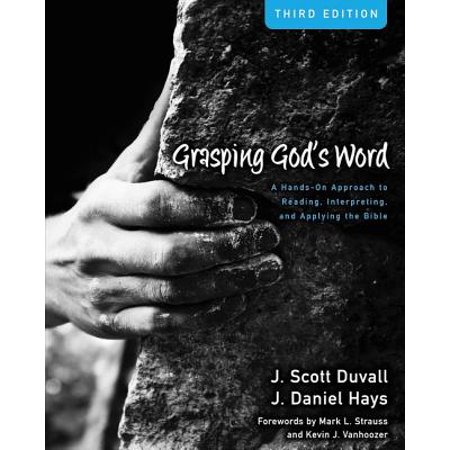 Grasping God's Word : A Hands-On Approach to Reading, Interpreting, and Applying the