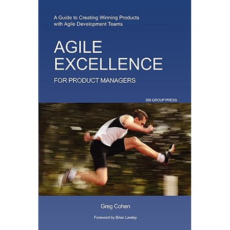 Agile Excellence for Product Managers : A Guide to Creating Winning Products with Agile Development