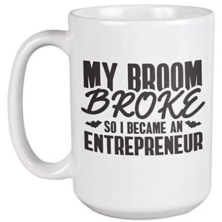 My Broom Broke So I Became An Entrepreneur Coffee & Tea Gift Mug, Halloween Decor, Pen Organizer & Supplies For Businesswoman, Business Owner Women, Dealer, Employer, Boss, Executive & CEO (15oz)](Business Halloween)