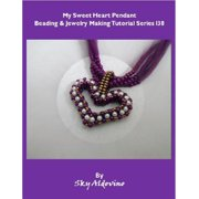 My Sweet Heart Pendant Beading and Jewelry Tutorial Series I38 - eBook