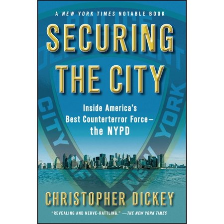 Securing the City : Inside America's Best Counterterror Force--The (Securing The City Inside America's Best Counterterror Force The Nypd)
