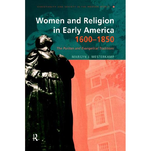 Women and Religion in Early America, 1600-1850: The Puritan and Evangelical Traditions