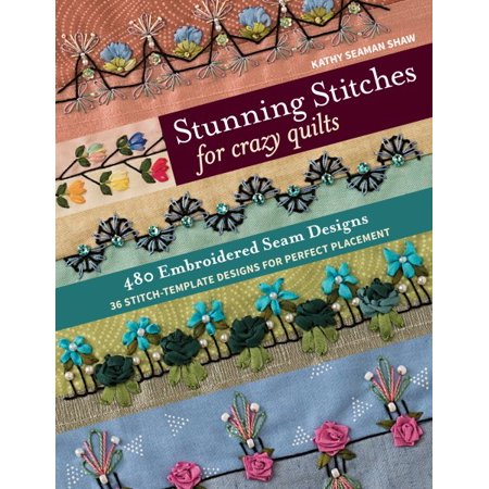 Stunning Stitches for Crazy Quilts : 480 Embroidered Seam Designs, 36 Stitch-Template Designs for Perfect Placement