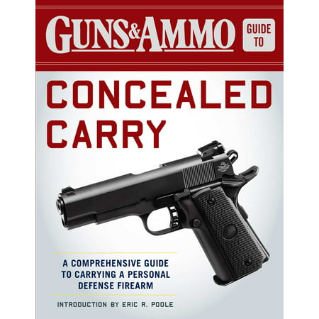 Guns & Ammo Guide to Concealed Carry : A Comprehensive Guide to Carrying a Personal Defense