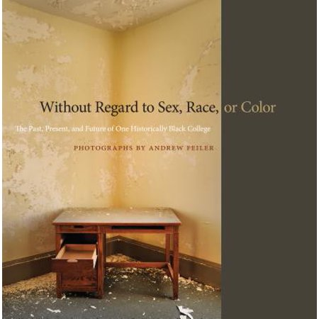 Without Regard to Sex, Race, or Color : The Past, Present, and Future of One Historically Black (The History Of Historically Black Colleges And Universities)