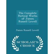 The Complete Poetical Works of James Russell Lowell - Scholar's Choice Edition