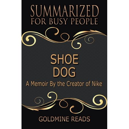 Shoe Dog - Summarized for Busy People: A Memoir By the Creator of Nike - (Best Dogs For Busy People)