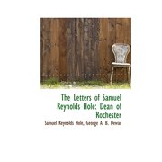 The Letters of Samuel Reynolds Hole : Dean of Rochester