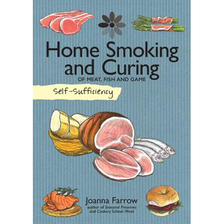 Self-Sufficiency: Home Smoking and Curing : Of Meat, Fish and Game