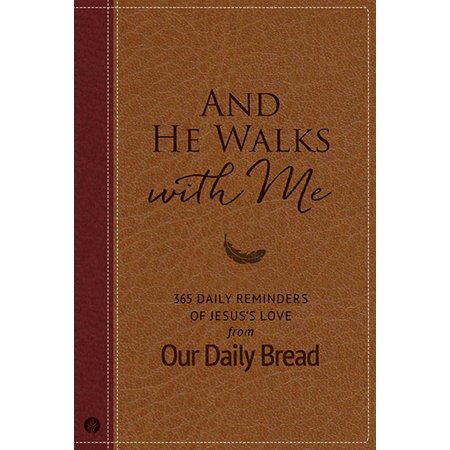 And He Walks with Me : 365 Daily Reminders of Jesus's Love from Our Daily (Joe Budden Take A Walk With Me)