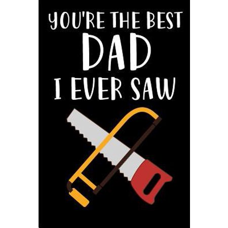 You're The Best Dad I Ever Saw: Toolbox Father's Day Book from Child Kid Son Daughter - Cute Funny Novelty Birthday Xmas DIY Tool Kit Journal to Write